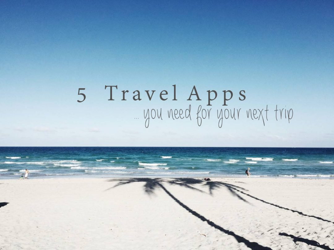 5 amazing travel apps you need for your next trip